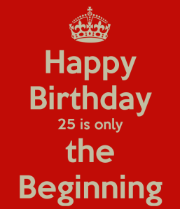 happy-birthday-25-is-only-the-beginning